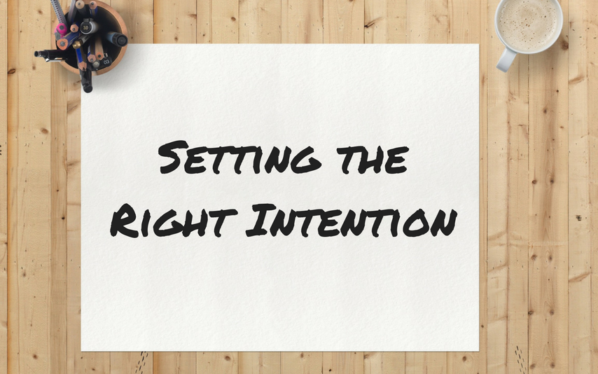 SETTING THE RIGHT INTENTION