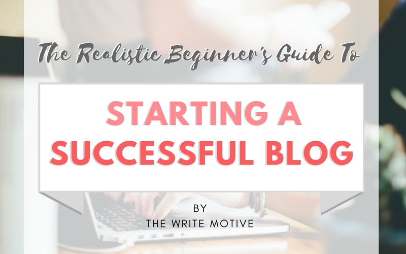 THE REALISTIC BEGINNER'S GUIDE TO STARTING A SUCCESSFUL BLOG